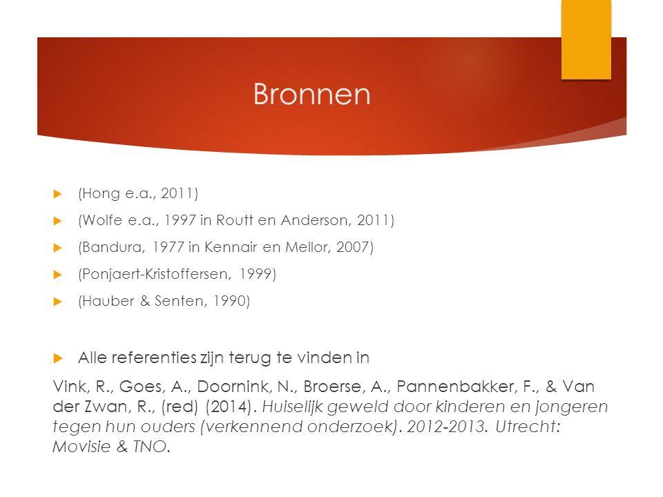 Bronnen  (Hong e.a., 2011)  (Wolfe e.a., 1997 in Routt en Anderson, 2011)  (Bandura, 1977 in Kennair en Mellor, 2007)  (Ponjaert-Kristoffersen, 1999)  (Hauber & Senten, 1990)  Alle referenties zijn terug te vinden in Vink, R., Goes, A., Doornink, N., Broerse, A., Pannenbakker, F., & Van der Zwan, R., (red) (2014).