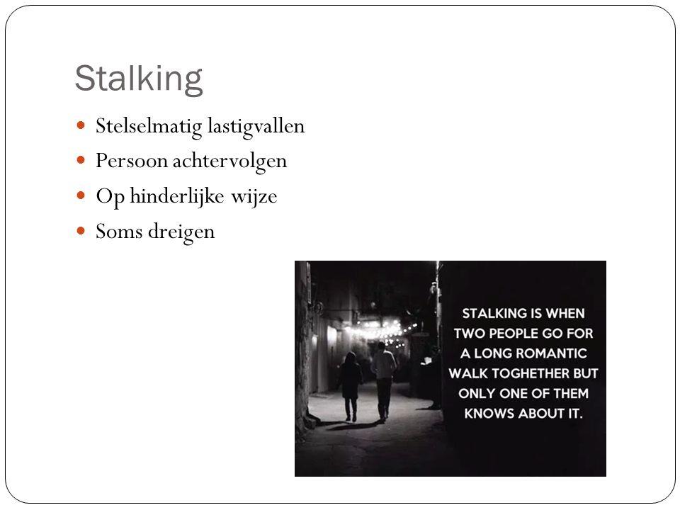 Stalking Stelselmatig lastigvallen Persoon achtervolgen Op hinderlijke wijze Soms dreigen