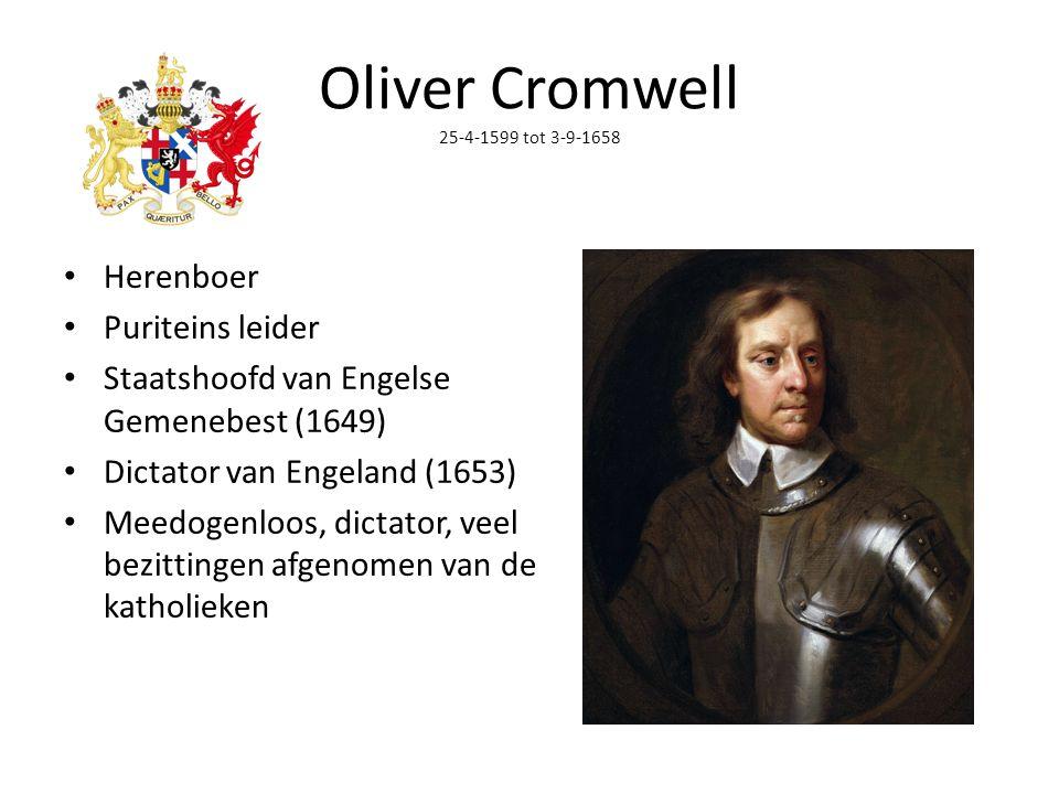 Oliver Cromwell 25-4-1599 tot 3-9-1658 Herenboer Puriteins leider Staatshoofd van Engelse Gemenebest (1649) Dictator van Engeland (1653) Meedogenloos,