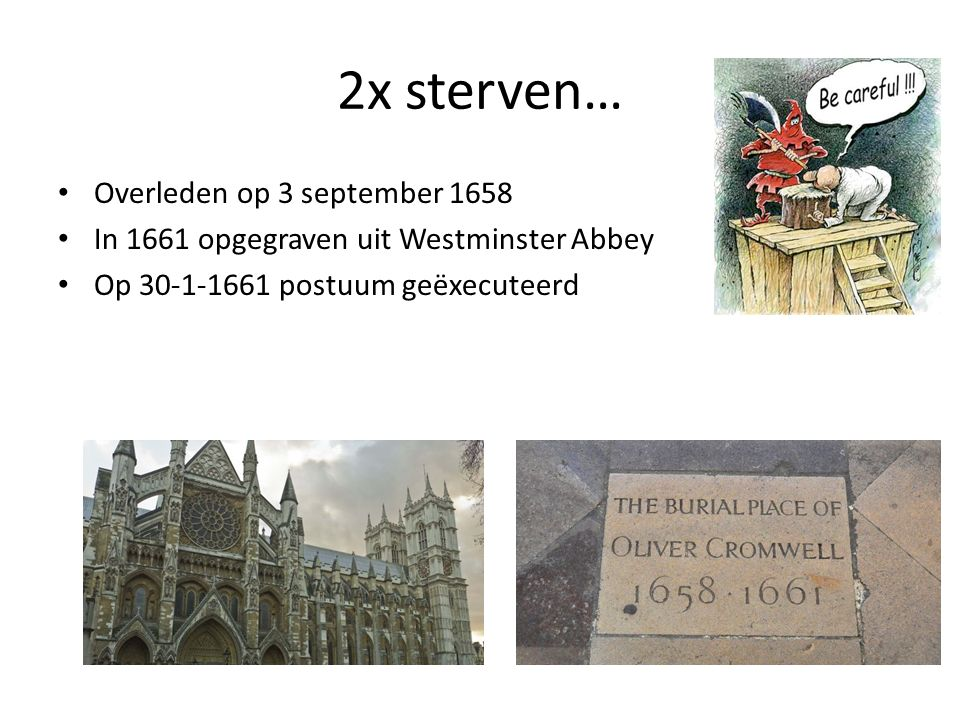 2x sterven… Overleden op 3 september 1658 In 1661 opgegraven uit Westminster Abbey Op 30-1-1661 postuum geëxecuteerd