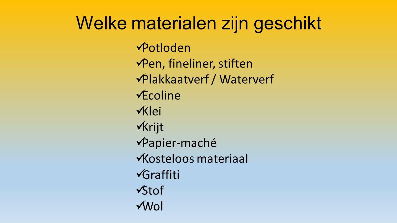 Welke materialen zijn geschikt Potloden Pen, fineliner, stiften Plakkaatverf / Waterverf Ecoline Klei Krijt Papier-maché Kosteloos materiaal Graffiti Stof Wol