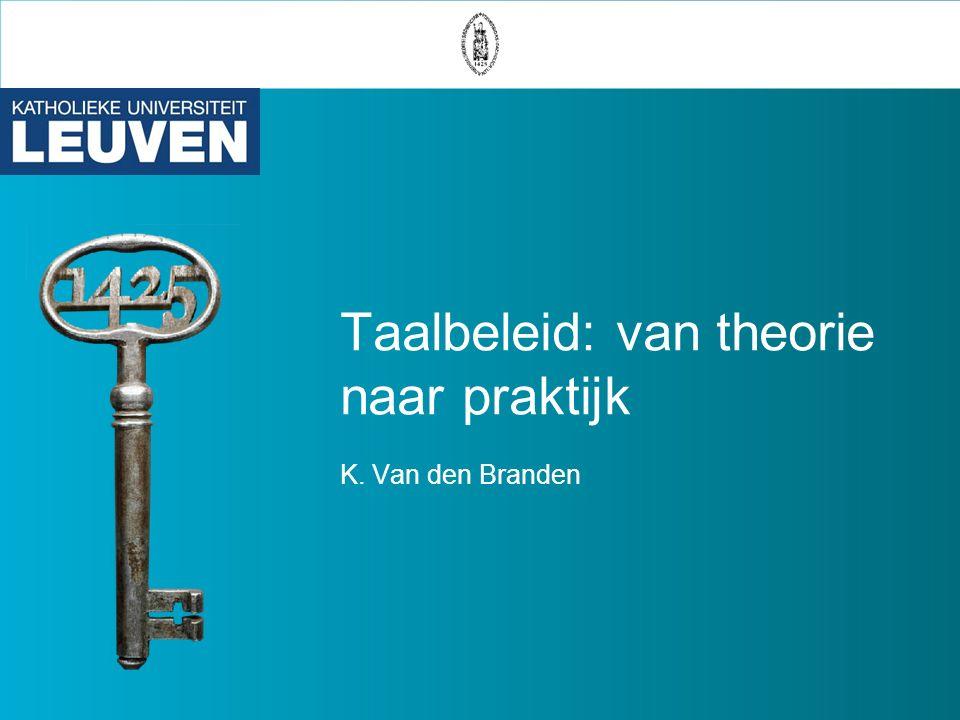 Taalbeleid: van theorie naar praktijk K. Van den Branden
