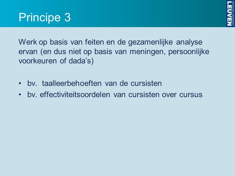 Principe 3 Werk op basis van feiten en de gezamenlijke analyse ervan (en dus niet op basis van meningen, persoonlijke voorkeuren of dada's) bv.