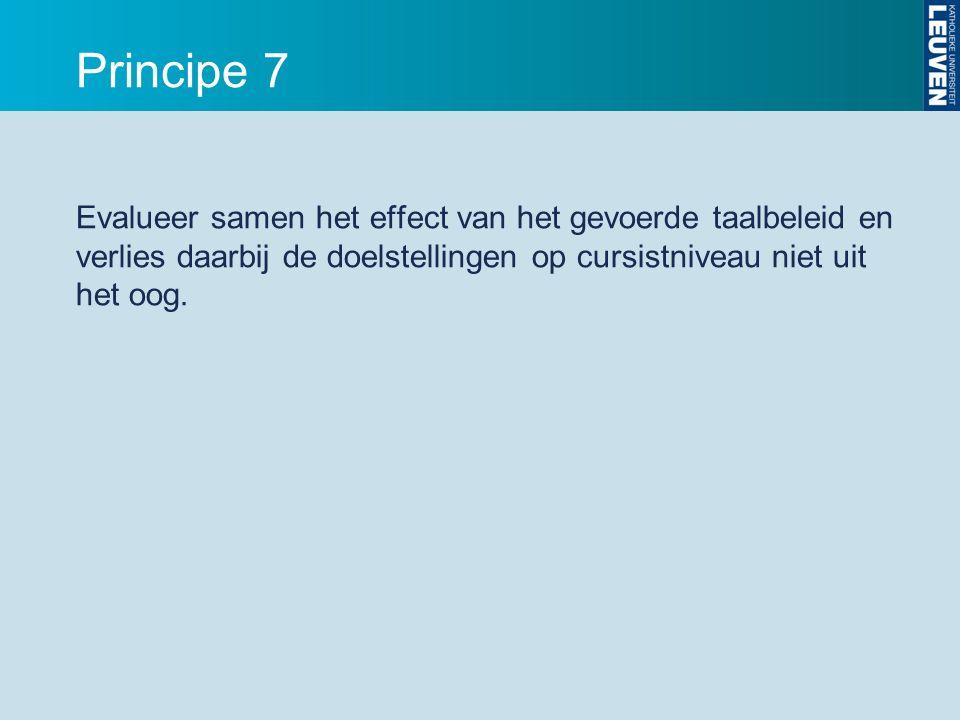 Principe 7 Evalueer samen het effect van het gevoerde taalbeleid en verlies daarbij de doelstellingen op cursistniveau niet uit het oog.