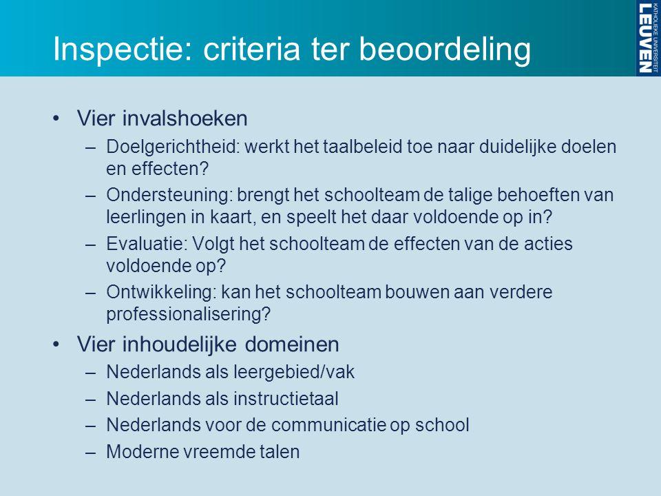 Inspectie: criteria ter beoordeling Vier invalshoeken –Doelgerichtheid: werkt het taalbeleid toe naar duidelijke doelen en effecten.