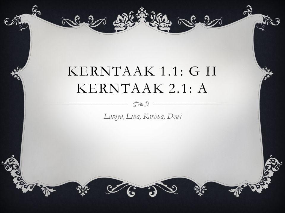 KERNTAAK 1.1: G H KERNTAAK 2.1: A Latoya, Lina, Karima, Dewi