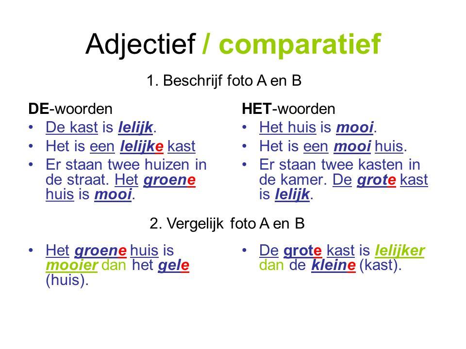 Adjectief / comparatief DE-woorden De kast is lelijk.