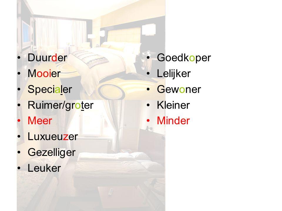 Duurder Mooier Specialer Ruimer/groter Meer Luxueuzer Gezelliger Leuker Goedkoper Lelijker Gewoner Kleiner Minder