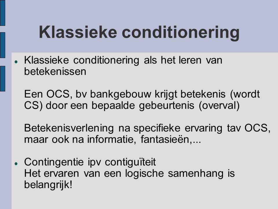 Klassieke conditionering Klassieke conditionering als het leren van betekenissen Een OCS, bv bankgebouw krijgt betekenis (wordt CS) door een bepaalde