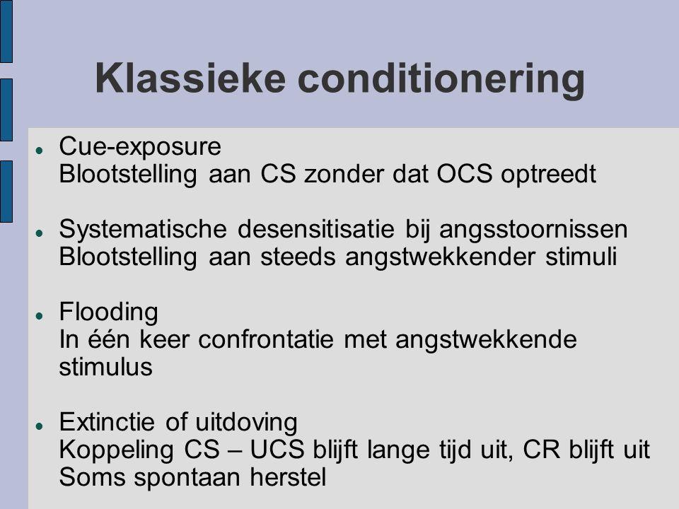 Klassieke conditionering Cue-exposure Blootstelling aan CS zonder dat OCS optreedt Systematische desensitisatie bij angsstoornissen Blootstelling aan