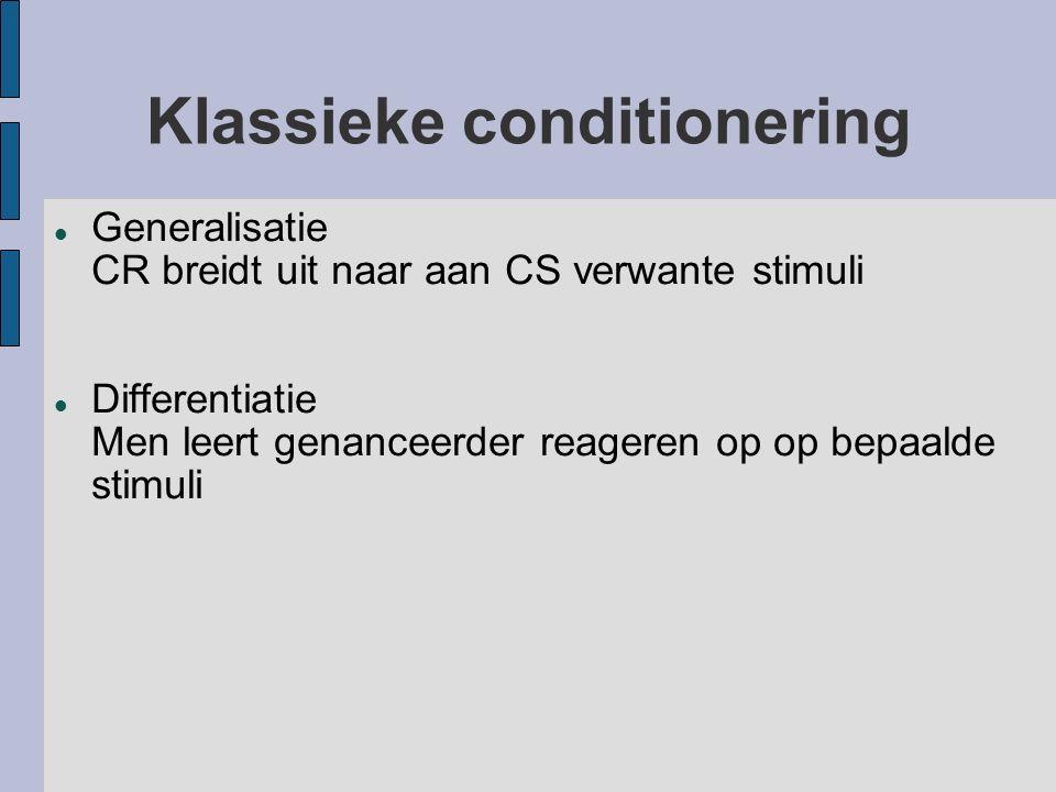 Klassieke conditionering Generalisatie CR breidt uit naar aan CS verwante stimuli Differentiatie Men leert genanceerder reageren op op bepaalde stimul