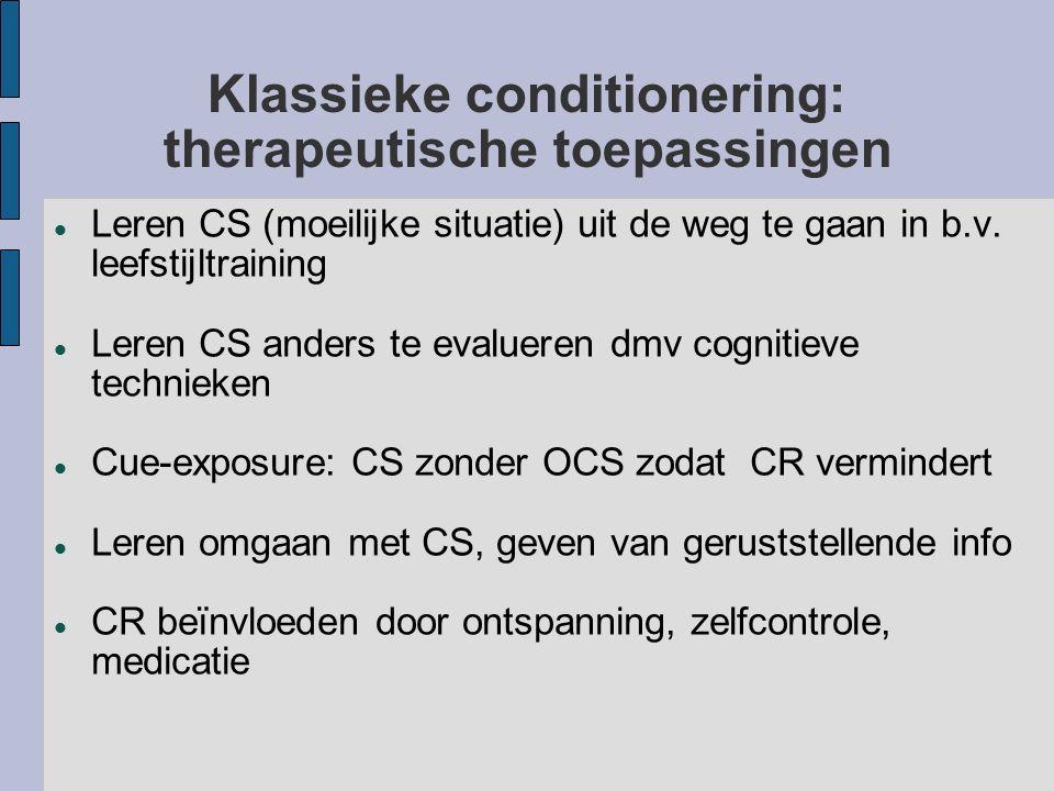 Klassieke conditionering: therapeutische toepassingen Leren CS (moeilijke situatie) uit de weg te gaan in b.v. leefstijltraining Leren CS anders te ev