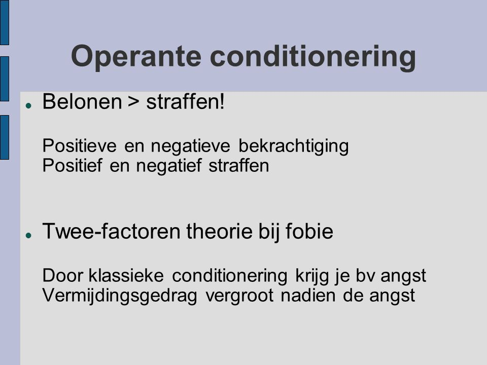 Operante conditionering Belonen > straffen.