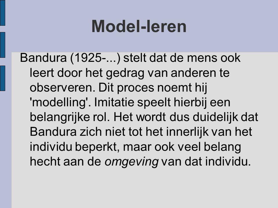 Model-leren Bandura (1925-...) stelt dat de mens ook leert door het gedrag van anderen te observeren. Dit proces noemt hij 'modelling'. Imitatie speel