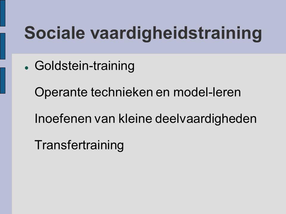 Sociale vaardigheidstraining Goldstein-training Operante technieken en model-leren Inoefenen van kleine deelvaardigheden Transfertraining