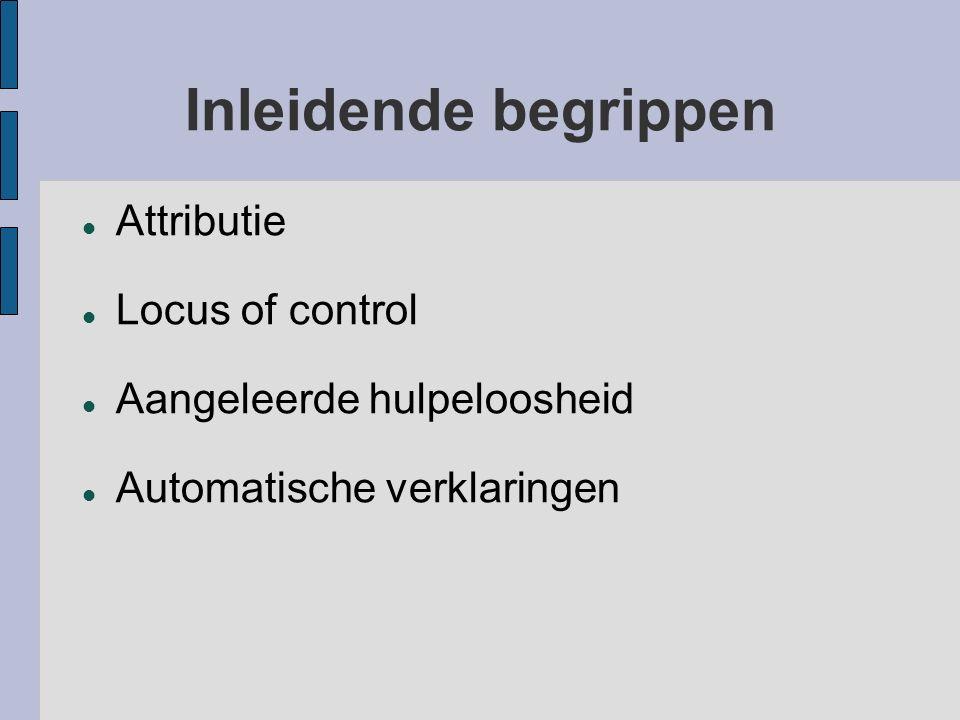 Inleidende begrippen Attributie Locus of control Aangeleerde hulpeloosheid Automatische verklaringen