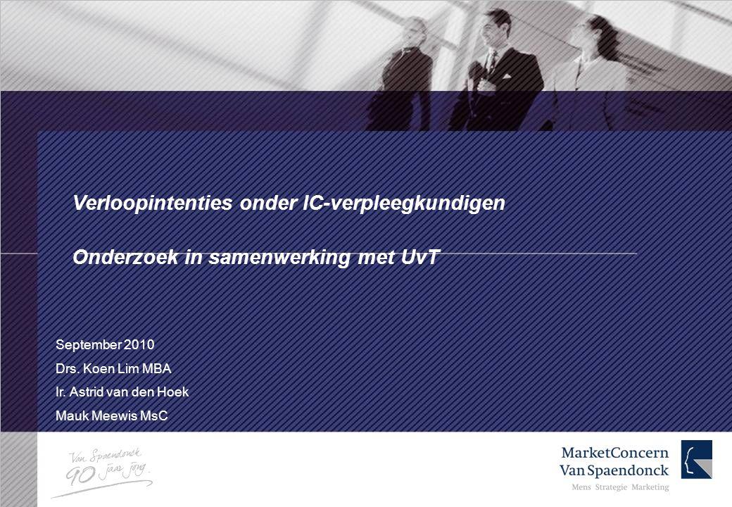 Verloopintenties onder IC-verpleegkundigen Onderzoek in samenwerking met UvT September 2010 Drs. Koen Lim MBA Ir. Astrid van den Hoek Mauk Meewis MsC