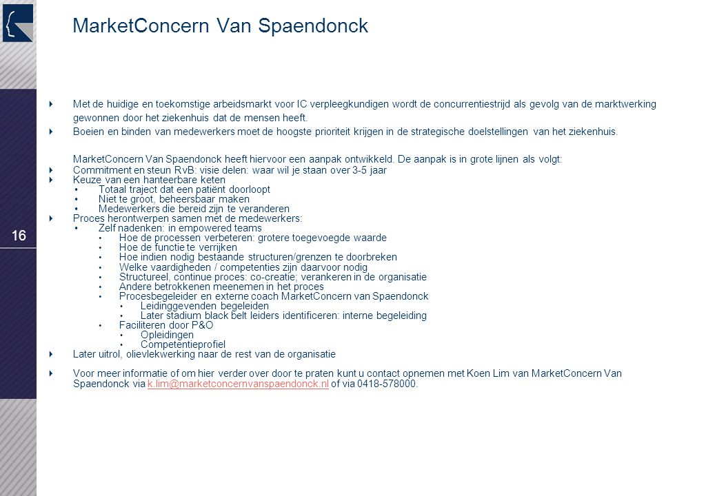16 MarketConcern Van Spaendonck  Met de huidige en toekomstige arbeidsmarkt voor IC verpleegkundigen wordt de concurrentiestrijd als gevolg van de marktwerking gewonnen door het ziekenhuis dat de mensen heeft.