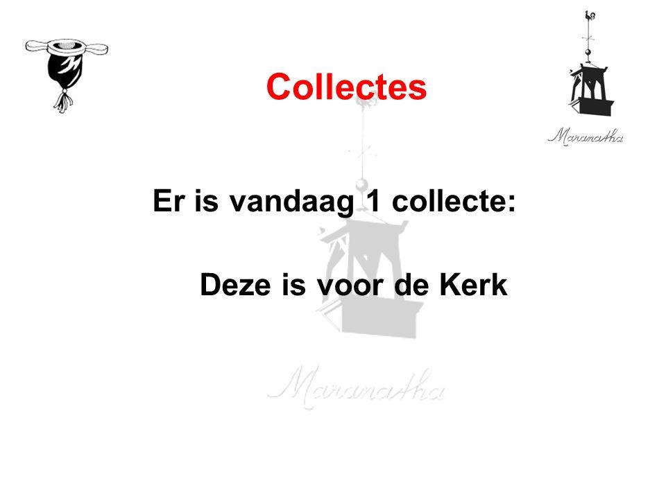 Er is vandaag 1 collecte: Deze is voor de Kerk Collectes