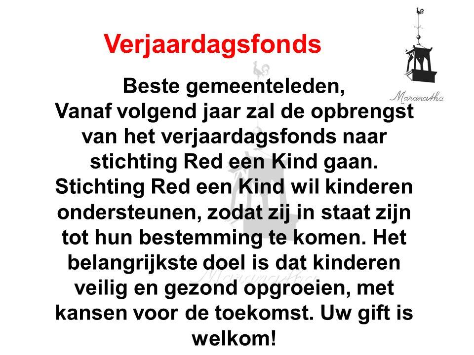 Beste gemeenteleden, Vanaf volgend jaar zal de opbrengst van het verjaardagsfonds naar stichting Red een Kind gaan. Stichting Red een Kind wil kindere