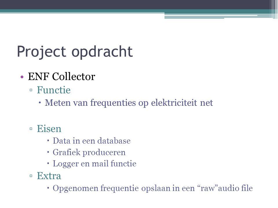 Project opdracht ENF Collector ▫Functie  Meten van frequenties op elektriciteit net ▫Eisen  Data in een database  Grafiek produceren  Logger en mail functie ▫Extra  Opgenomen frequentie opslaan in een raw audio file