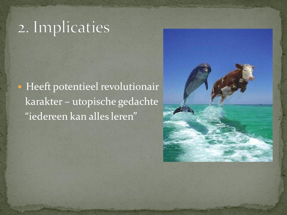 Heeft potentieel revolutionair karakter – utopische gedachte iedereen kan alles leren