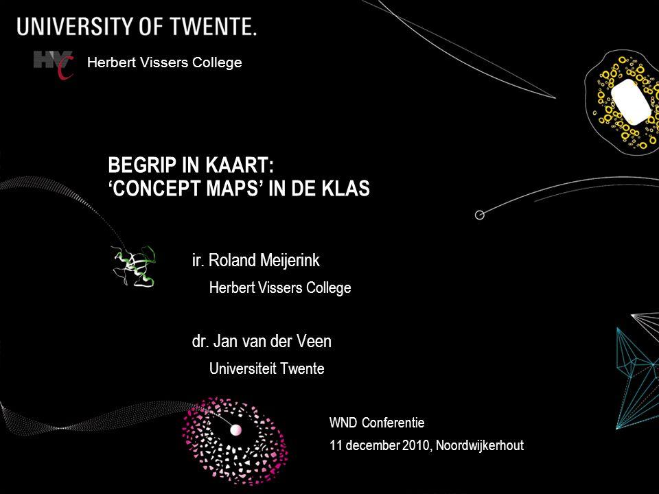 BEGRIP IN KAART: 'CONCEPT MAPS' IN DE KLAS ir.Roland Meijerink Herbert Vissers College dr.
