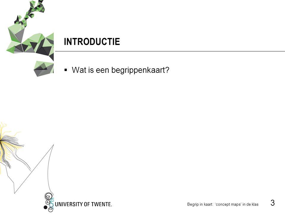 Begrip in kaart: 'concept maps in de klas 3 INTRODUCTIE  Wat is een begrippenkaart?
