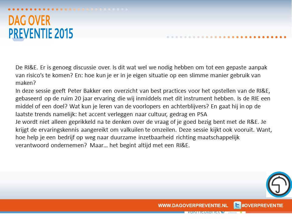 WWW.DAGOVERPREVENTIE.NL #OVERPREVENTIE De RI&E.Er is genoeg discussie over.