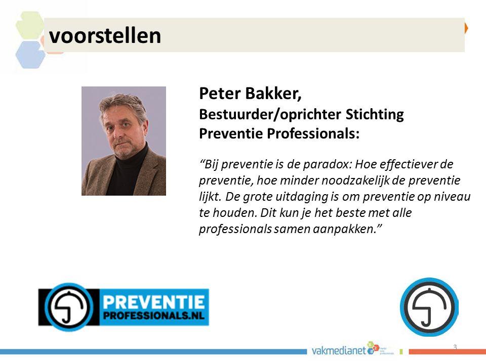 """3 voorstellen Peter Bakker, Bestuurder/oprichter Stichting Preventie Professionals: """"Bij preventie is de paradox: Hoe effectiever de preventie, hoe mi"""