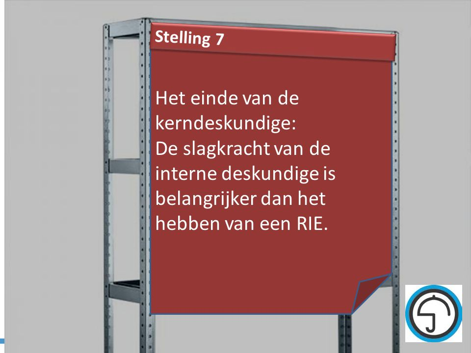 nvvk Gerard de Groot40 Het einde van de kerndeskundige: De slagkracht van de interne deskundige is belangrijker dan het hebben van een RIE. Stelling 7