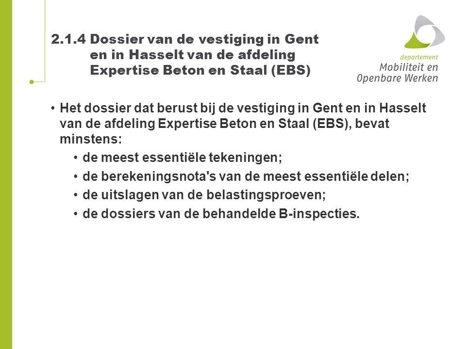 2.1.4 Dossier van de vestiging in Gent en in Hasselt van de afdeling Expertise Beton en Staal (EBS) Het dossier dat berust bij de vestiging in Gent en