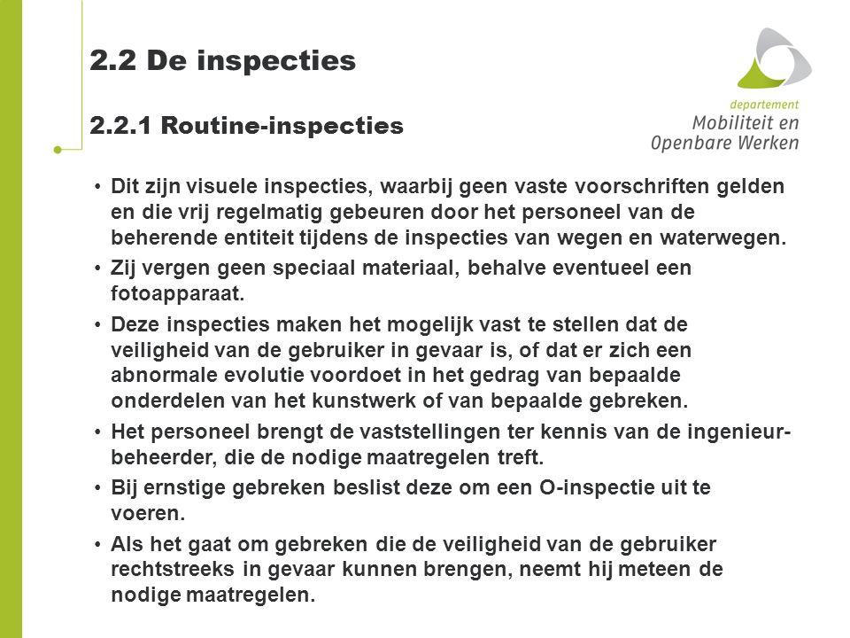 2.2 De inspecties 2.2.1 Routine-inspecties Dit zijn visuele inspecties, waarbij geen vaste voorschriften gelden en die vrij regelmatig gebeuren door h