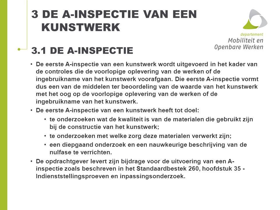 3 DE A-INSPECTIE VAN EEN KUNSTWERK 3.1 DE A-INSPECTIE De eerste A-inspectie van een kunstwerk wordt uitgevoerd in het kader van de controles die de vo