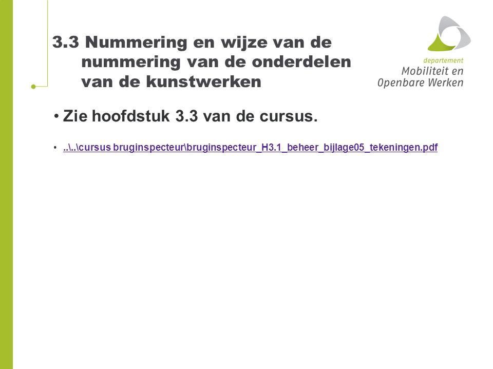 3.3 Nummering en wijze van de nummering van de onderdelen van de kunstwerken Zie hoofdstuk 3.3 van de cursus...\..\cursus bruginspecteur\bruginspecteu