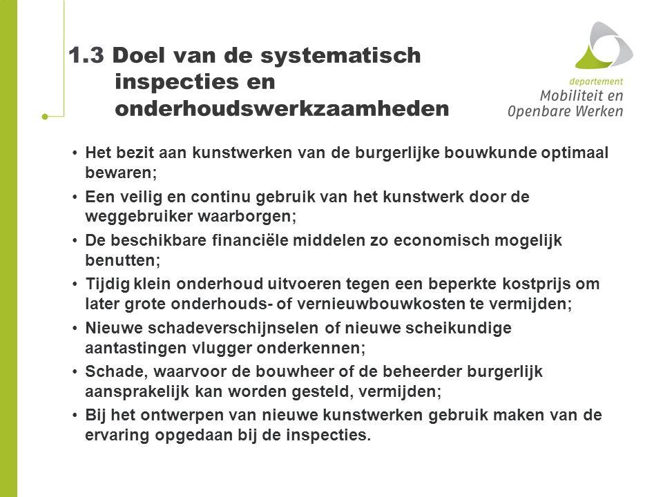 1.3 Doel van de systematisch inspecties en onderhoudswerkzaamheden Het bezit aan kunstwerken van de burgerlijke bouwkunde optimaal bewaren; Een veilig