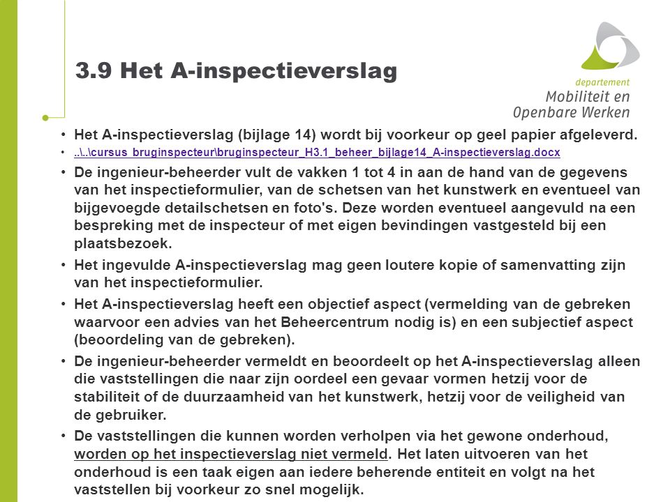 3.9 Het A-inspectieverslag Het A-inspectieverslag (bijlage 14) wordt bij voorkeur op geel papier afgeleverd...\..\cursus bruginspecteur\bruginspecteur