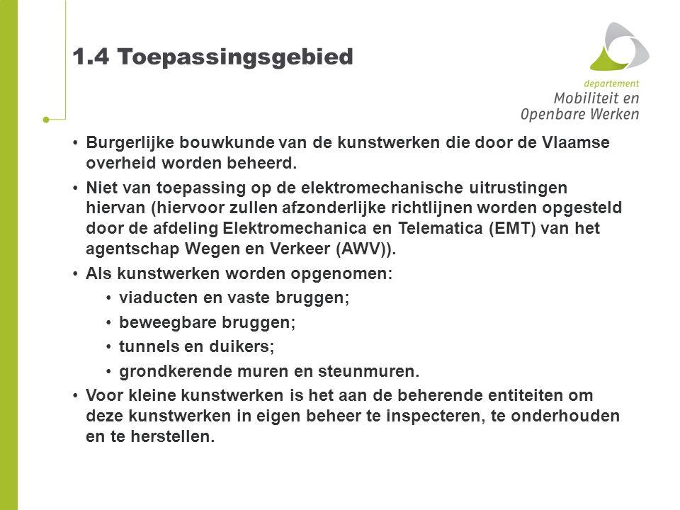 1.4 Toepassingsgebied Burgerlijke bouwkunde van de kunstwerken die door de Vlaamse overheid worden beheerd. Niet van toepassing op de elektromechanisc