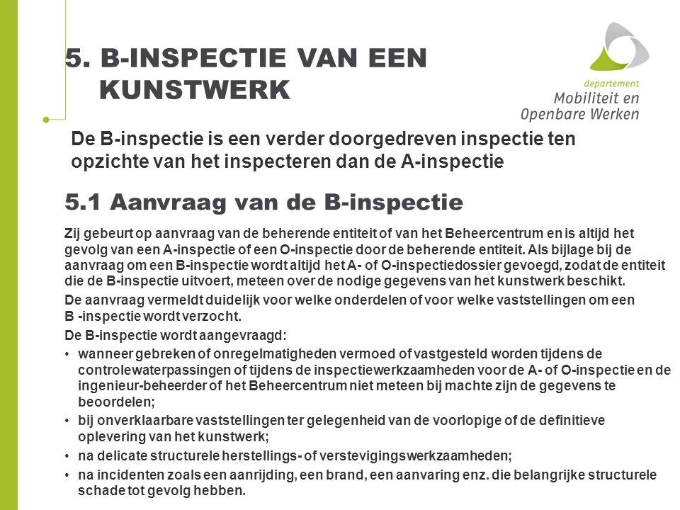 5. B-INSPECTIE VAN EEN KUNSTWERK De B-inspectie is een verder doorgedreven inspectie ten opzichte van het inspecteren dan de A ‑ inspectie 5.1 Aanvraa