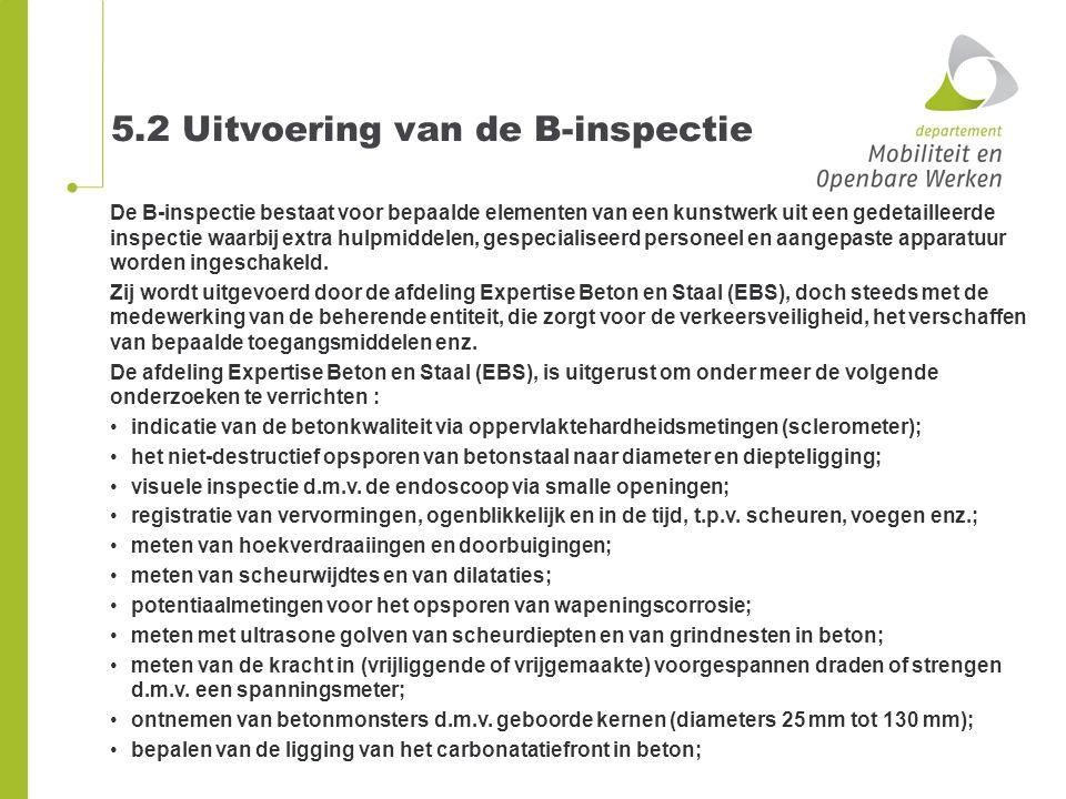 5.2 Uitvoering van de B-inspectie De B-inspectie bestaat voor bepaalde elementen van een kunstwerk uit een gedetailleerde inspectie waarbij extra hulp