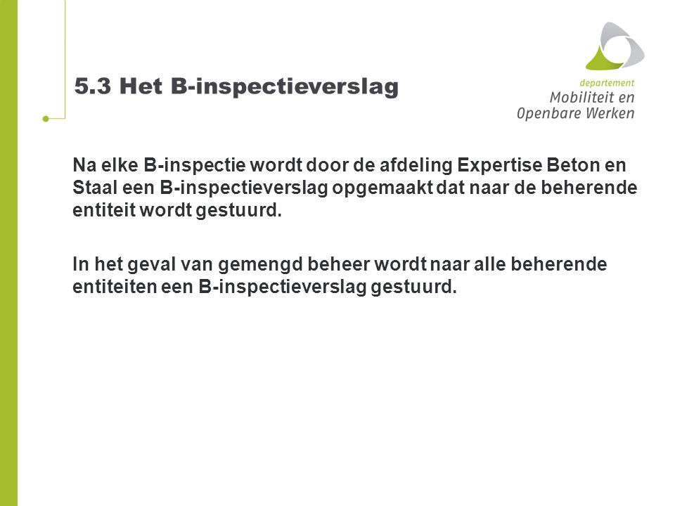 5.3 Het B-inspectieverslag Na elke B-inspectie wordt door de afdeling Expertise Beton en Staal een B-inspectieverslag opgemaakt dat naar de beherende