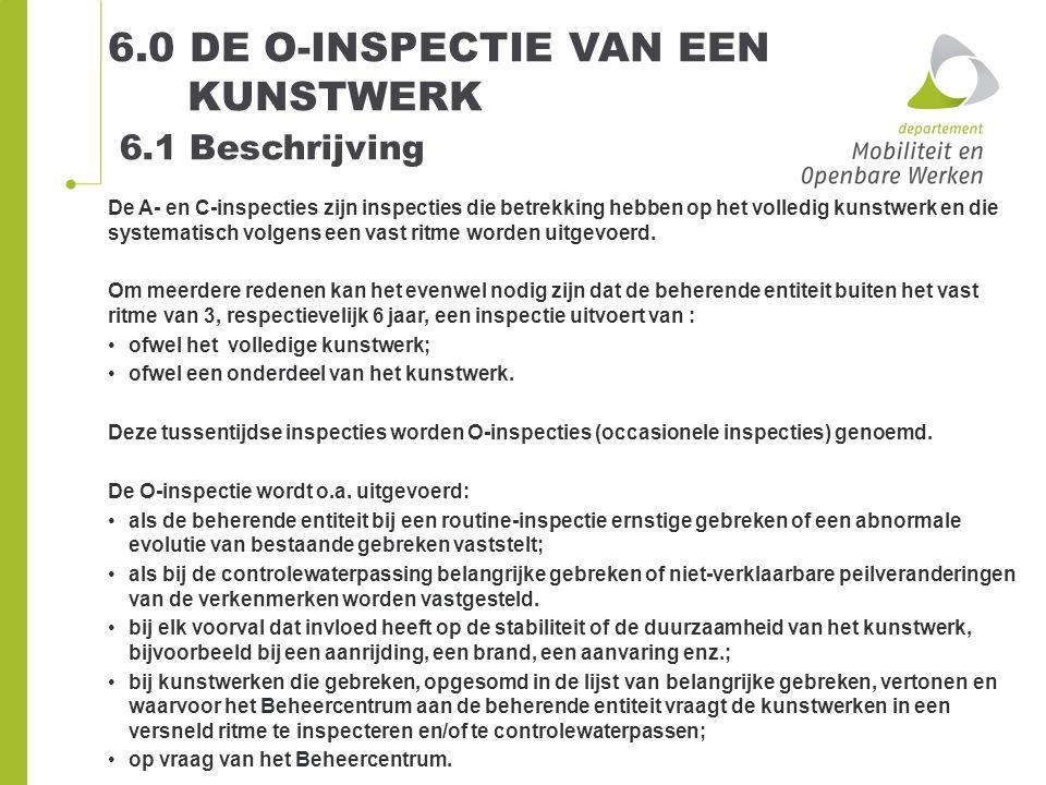 6.0 DE O-INSPECTIE VAN EEN KUNSTWERK De A- en C-inspecties zijn inspecties die betrekking hebben op het volledig kunstwerk en die systematisch volgens