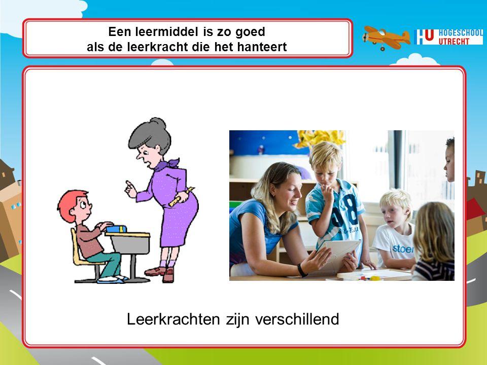 Een leermiddel is zo goed als de leerkracht die het hanteert Leerkrachten zijn verschillend