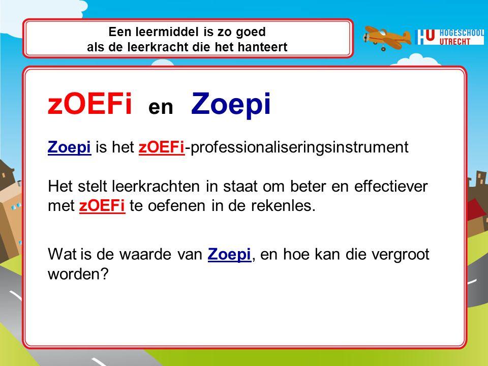 Een leermiddel is zo goed als de leerkracht die het hanteert Zoepi is het zOEFi-professionaliseringsinstrument Het stelt leerkrachten in staat om beter en effectiever met zOEFi te oefenen in de rekenles.