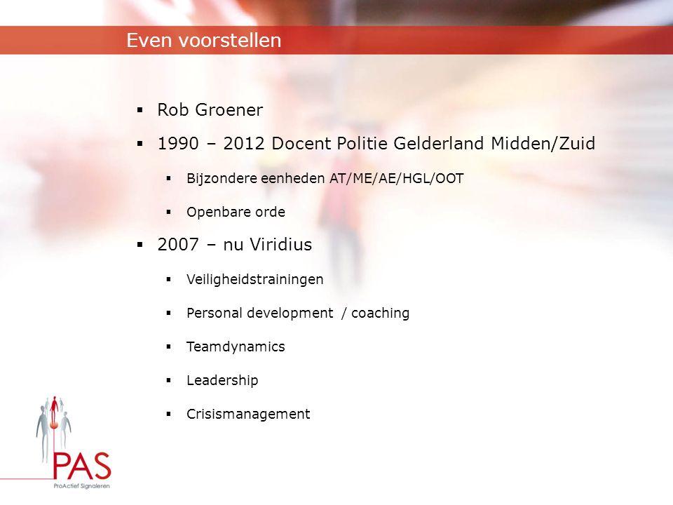 Even voorstellen  Rob Groener  1990 – 2012 Docent Politie Gelderland Midden/Zuid  Bijzondere eenheden AT/ME/AE/HGL/OOT  Openbare orde  2007 – nu