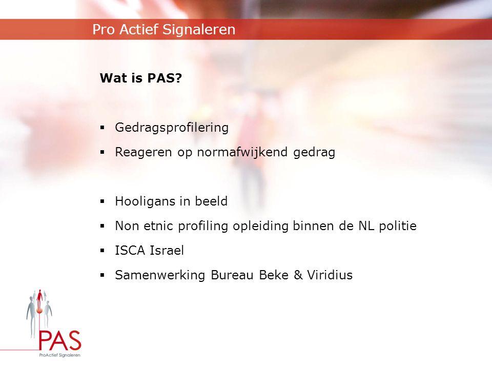 Pro Actief Signaleren Wat is PAS?  Gedragsprofilering  Reageren op normafwijkend gedrag  Hooligans in beeld  Non etnic profiling opleiding binnen