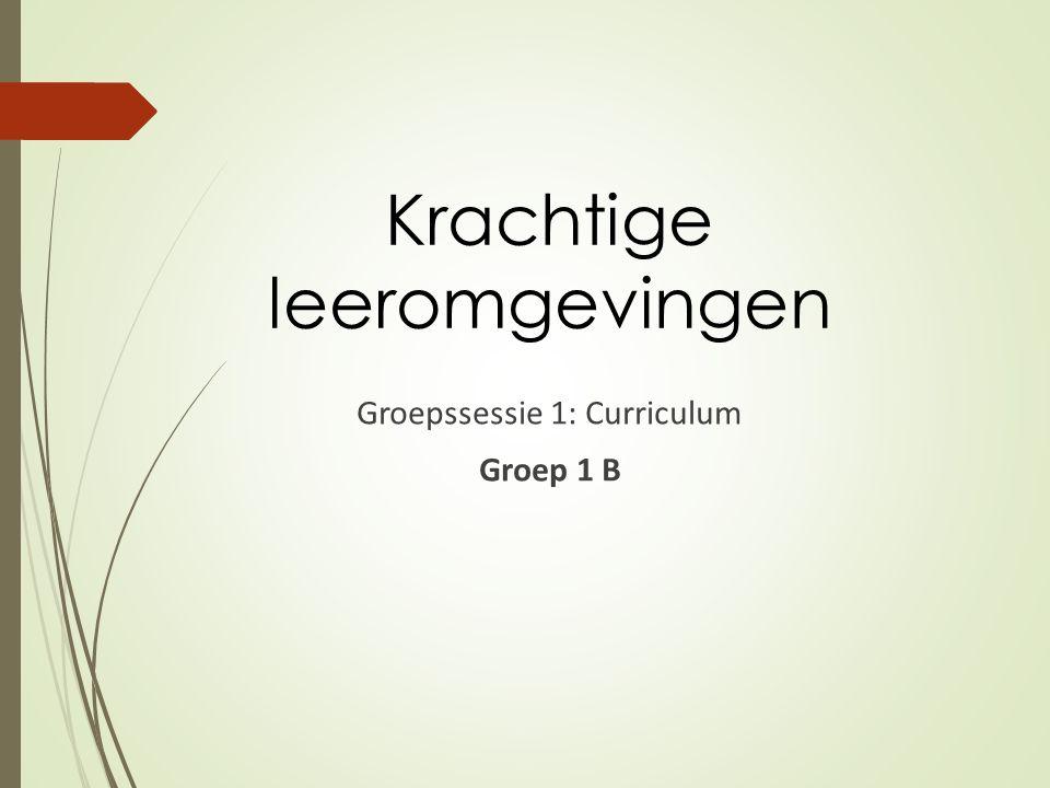 Groepssessie 1: Curriculum Groep 1 B Krachtige leeromgevingen