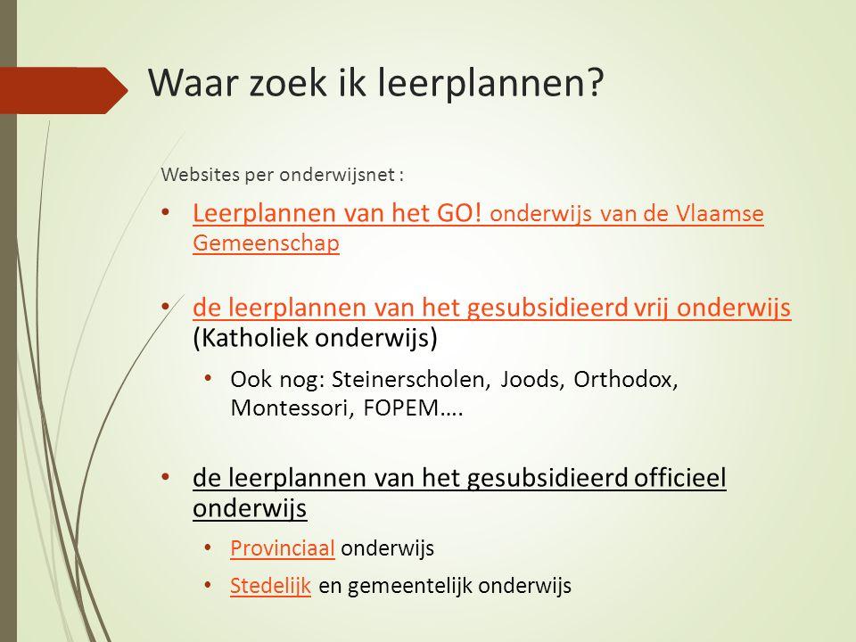 Waar zoek ik leerplannen? Websites per onderwijsnet : Leerplannen van het GO! onderwijs van de Vlaamse Gemeenschap Leerplannen van het GO! onderwijs v