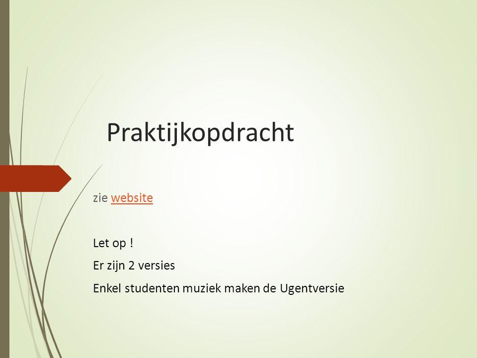 Praktijkopdracht zie websitewebsite Let op ! Er zijn 2 versies Enkel studenten muziek maken de Ugentversie