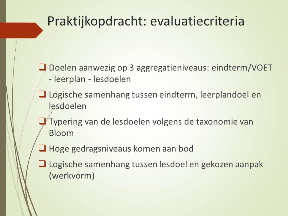 Praktijkopdracht: evaluatiecriteria  Doelen aanwezig op 3 aggregatieniveaus: eindterm/VOET - leerplan - lesdoelen  Logische samenhang tussen eindter
